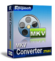 Convert MKV on Mac, Convert MKV to MP4 Mac, MKV to MOV, MP3 and etc - Bigasoft MKV Converter for Mac